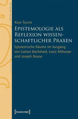 Epistemologie als Reflexion wissenschaftlicher Praxen von Tulatz,  Kaja