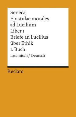 Epistulae morales ad Lucilium. Liber I /Briefe an Lucilius über Ethik. 1. Buch von Loretto,  Franz, Seneca