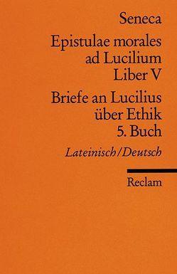 Epistulae morales ad Lucilium. Liber V /Briefe an Lucilius über Ethik. 5. Buch von Loretto,  Franz, Seneca