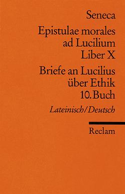 Epistulae morales ad Lucilium. Liber X /Briefe an Lucilius über Ethik. 10. Buch von Rauthe,  Rainer, Seneca