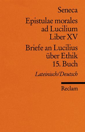 Epistulae morales ad Lucilium. Liber XV /Briefe an Lucilius über Ethik. 15. Buch von Loretto,  Franz, Seneca