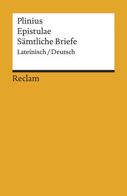 Epistulae / Sämtliche Briefe von Giebel,  Marion, Kierdorf,  Wilhelm, Philips,  Heribert, Plinius