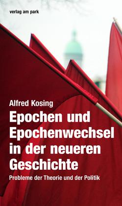 Epochen und Epochenwechsel in der neueren Geschichte von Kosing,  Alfred