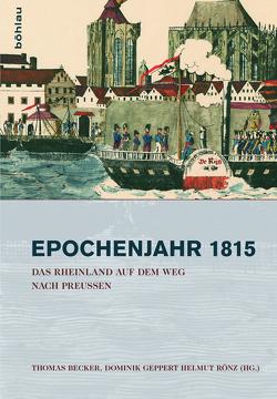 Epochenjahr 1815 von Becker,  Thomas, Geppert,  Dominik, Rönz,  Helmut