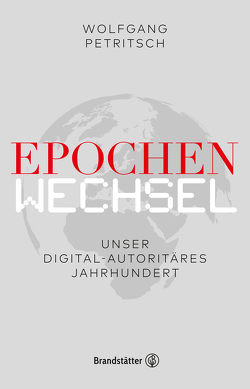 Epochenwechsel. Unser digital-autoritäres Jahrhundert von Freund,  Philipp, Petritsch,  Wolfgang