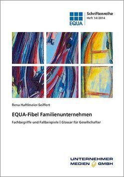 EQUA-Fibel Familienunternehmen von Haftlmeier-Seiffert,  Rena