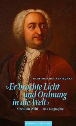 »Er brachte Licht und Ordnung in die Welt« von Christian-Wolff-Gesellschaft für die Philosophie der Aufklärung, Kertscher,  Hans-Joachim