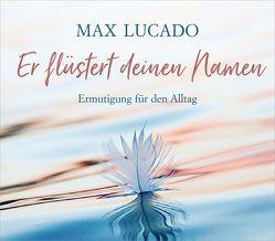 Er flüstert deinen Namen von Lucado,  Max, Wiemer,  Elke
