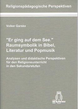 """""""Er ging auf dem See."""" Raumsymbolik in Bibel, Literatur und Popmusik von Garske,  Volker"""