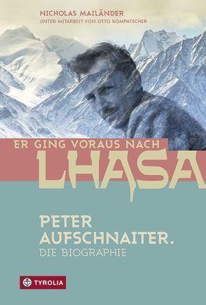 Er ging voraus nach Lhasa von Kompatscher,  Otto, Mailänder,  Nicholas