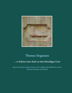 … er heftete seine Seele an den lebendigen Gott von Siegmann,  Thomas