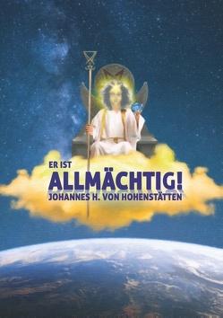 Er ist Allmächtig! von Hohenstätten,  Johannes H. von