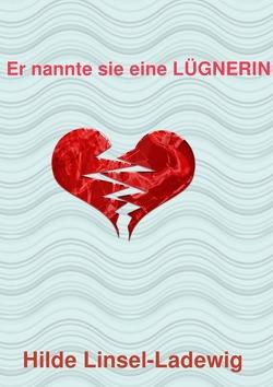 Er nannte sie eine LÜGNERIN von Linsel-Ladewig,  Hilde