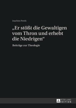 «Er stößt die Gewaltigen vom Thron und erhebt die Niedrigen» von Perels,  Joachim