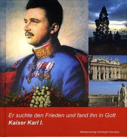 Er suchte den Frieden und fand ihn in Gott von Habsburg,  Otto von, Hurnaus,  Christoph