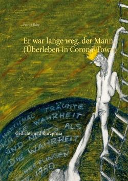 Er war lange weg, der Mann… (Überleben in Corona-Town) von Rabe,  Patrick