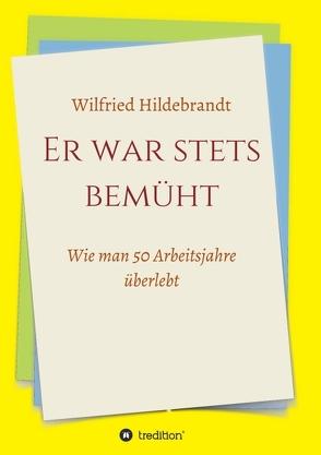 Er war stets bemüht von Hildebrandt,  Wilfried
