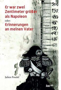 Er war zwei Zentimeter größer als Napoleon von Poudel,  Julien