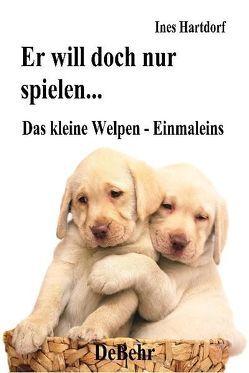 Er will doch nur spielen – das kleine Welpen – Einmaleins von DeBehr,  Verlag, Hartdorf,  Ines