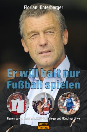 Er will halt nur Fußball spielen von Hinterberger,  Florian