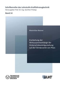Erarbeitung der Wirkzusammenhänge der Hinterachsbauteilgestaltung auf die Fahrdynamik von Pkws von Reisner,  Maximilian