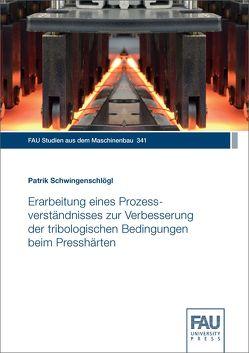 Erarbeitung eines Prozessverständnisses zur Verbesserung der tribologischen Bedingungen beim Presshärten von Schwingenschlögl,  Patrik