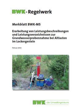 Erarbeitung von Leistungsbeschreibungen und Leistungsverzeichnissen zur Grundwasserprobenahme bei Altlasten im Lockergestein. Ausgabe Februar 2014.