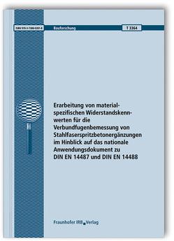 Erarbeitung von materialspezifischen Widerstandskennwerten für die Verbundfugenbemessung von Stahlfaserspritzbetonergänzungen im Hinblick auf das nationale Anwendungsdokument zu DIN EN 14487 und DIN EN 14488. Abschlussbericht. von Fischer,  Oliver, Niedermeier,  Roland, Schmidt,  Sebastian