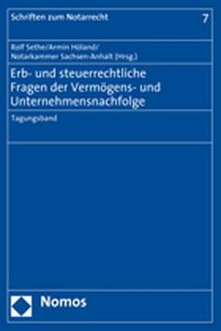 Erb- und steuerrechtliche Fragen der Vermögens- und Unternehmensnachfolge von Höland,  Armin, Notarkammer Sachsen-Anhalt, Sethe,  Rolf
