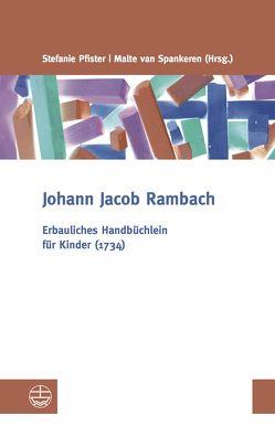 Erbauliches Handbüchlein für Kinder (1734) von Pfister,  Stefanie, Rambach,  Johann Jacob, van Spankeren,  Malte