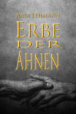 Erbe der Ahnen von Lehmann,  Anja