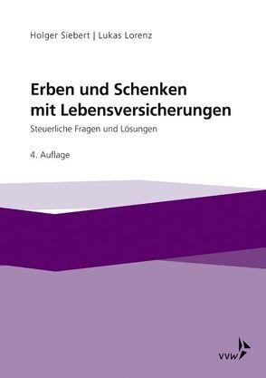 Erben und Schenken mit Lebensversicherungen von Lorenz,  Lukas, Siebert,  Holger