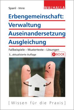 Erbengemeinschaft: Verwaltung – Auseinandersetzung – Ausgleichung von Imre,  Andrea, Spanl,  Reinhold