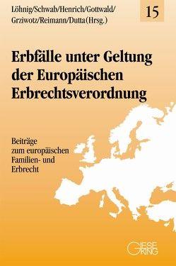 Erbfälle unter Geltung der Europäischen Erbrechtsverordnung von Henrich,  Dieter, Löhnig,  Martin, Schwab,  Dieter