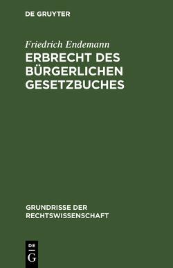 Erbrecht des Bürgerlichen Gesetzbuches von Endemann,  Friedrich