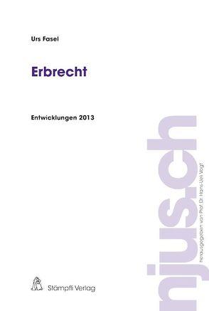 Erbrecht, Entwicklungen 2013 von Fasel,  Urs