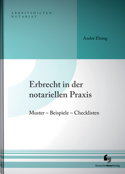 Erbrecht in der notariellen Praxis inklusive Musterdownload von Elsing,  André