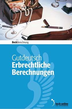 Erbrechtliche Berechnungen von Gutdeutsch,  Anna, Gutdeutsch,  Ulrich, Gutdeutsch,  Werner, Klostermeier,  Manuel