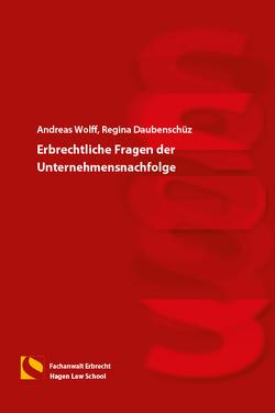 Erbrechtliche Fragen der Unternehmensnachfolge von Daubenschüz,  Regina, Wolff,  Andreas