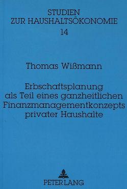 Erbschaftsplanung als Teil eines ganzheitlichen Finanzmanagementkonzepts privater Haushalte von Wissmann,  Thomas