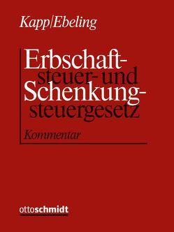 Erbschaftsteuer- und Schenkungsteuergesetz von Ebeling,  Jürgen, Eisele,  Dirk, Geck,  Reinhard, Kapp,  Reinhard