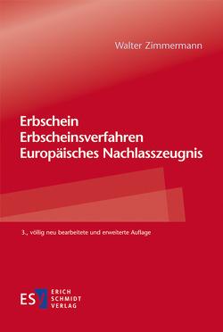 Erbschein – Erbscheinsverfahren – Europäisches Nachlasszeugnis von Zimmermann,  Walter