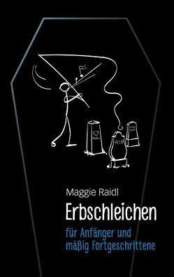Erbschleichen für Anfänger und mäßig Fortgeschrittene von Raidl,  Maggie