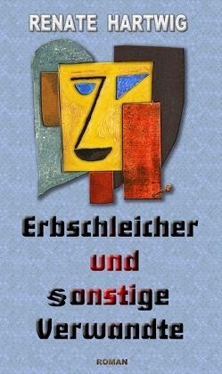 Erbschleicher und sonstige Verwandte von Hartwig,  Renate
