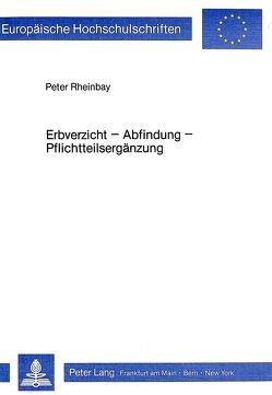 Erbverzicht – Abfindung – Pflichtteilsergänzung von Rheinbay,  Peter