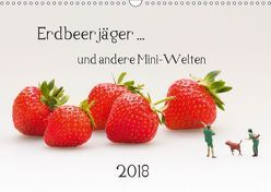 Erdbeerjäger … und andere Mini-Welten (Wandkalender 2018 DIN A3 quer) von Bogumil,  Michael