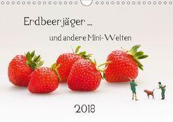 Erdbeerjäger … und andere Mini-Welten (Wandkalender 2018 DIN A4 quer) von Bogumil,  Michael
