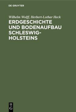 Erdgeschichte und Bodenaufbau Schleswig-Holsteins von Heck,  Herbert-Lothar, Wolff,  Wilhelm