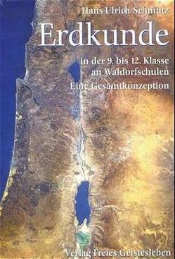 Erdkunde in der 9. bis 12. Klasse an Waldorfschulen von Schmutz,  Hans U