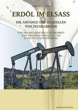 ERDÖL IM ELSASS Die Anfänge der Ölquellen von Pechelbronn von Scheld,  Alfred
